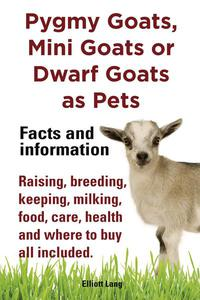 Pygmy Goats as Pets. Pygmy Goats, Mini Goats or Dwarf Goats: facts and information.