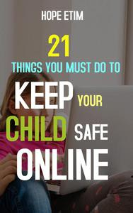 21 Things you Must do to Keep Your Child Safe Online