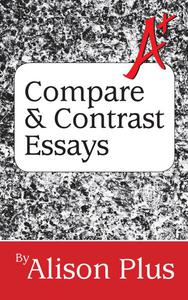 A+ Guide to Compare and Contrast Essays