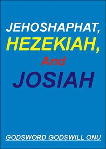 Jehoshaphat, Hezekiah, and Josiah, the Kings Who Pleased God