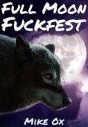Full Moon Fuckfest (Reluctant First Time Gay Werewolf Erotica)