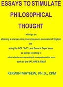 "Essays To Stimulate Philosophical Thought - with tips on attaining a sharper mind, improving one's command of English and acing the GCE ""AO"" Level General Paper exam ..."