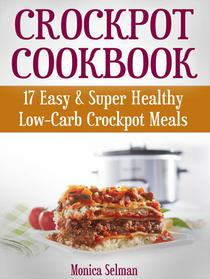 Crockpot Cookbook: 17 Easy & Super Healthy Low-Carb Crockpot Meals