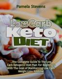 Low Carb Keto Diet: The Complete Guide to the Low Carb Ketogenic Diet Plan for Beginners With The Goal of Maintaining Low Carb Weight Loss Routine!