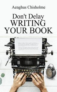 Don't Delay Writing Your Book