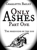 Only Ashes, Part One