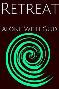 Retreat : Alone WIth God
