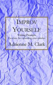 Improv Yourself: Exercise for expanding your mindset