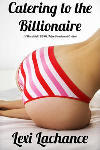 Catering to the Billionaire (A New Adult, BDSM, Taboo Punishment Erotica)