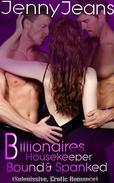 Billionaires Housekeeper Bound & Spanked Part Three (Submissive, Erotica Romance)