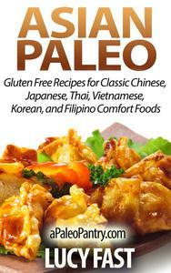 Asian Paleo: Gluten Free Recipes for Classic Chinese, Japanese, Thai, Vietnamese, Korean, and Filipino Comfort Foods