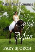 To Catch A Man: Wild West Romance