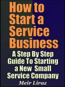 How to Start a Service Business: A Step By Step Guide To Starting a New Small Service Company
