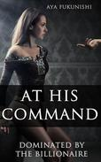 At His Command: Dominated by the Billionaire