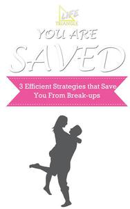 You Are Saved (3 Efficient Strategies that Save You from Break-ups)