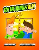 Boy Are Animals Wild!: A Conservation Story!