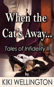 When the Cat's Away... (Tales of Infidelity II)