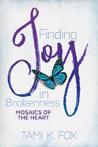 Finding Joy in Brokenness: Mosaics of the Heart