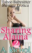 Sharing Alaina 2: Taboo Babysitter Menage Erotica