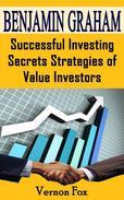 Benjamin Graham: Successful Investing Secrets Strategies of Value Investors