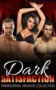 Dark Satisfaction (Paranormal Menage Collection)