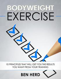 Bodyweight Exercise:  10 Principles That Will Get You The Results You Want From Your Training