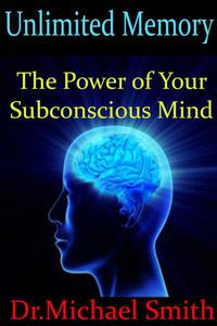 Unlimited Memory:The Power of Your Subconscious Mind