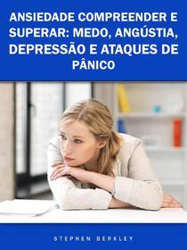 Ansiedade Compreender e Superar: Medo, Angústia, Depressão e Ataques de Pânico