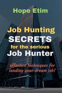 Job Hunting Secrets for the Serious job Hunter: Effective Techniques for Landing Your Dream job