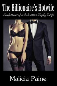 The Billionaire's Hotwife: Confessions of a Billionaire's Hotwife