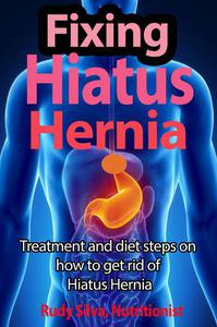 Fixing Hiatus Hernia: Treatment and Diet Step by Step Directions