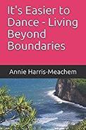 It's Easier to Dance -Living Beyond Boundaries