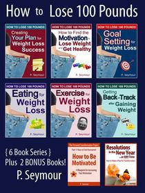 How to Lose 100 Pounds - 6 Book Bundle + 2 BONUS Books