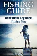 Fishing Guide: 10 Brilliant Beginners Fishing Tips