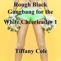 Rough Black Gangbang for the White Cheerleader 1