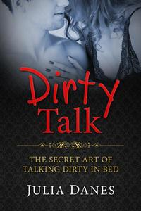 Dirty Talk: The Secret Art of Talking Dirty in Bed