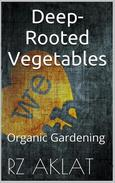 Organic Gardening - Deep-Rooted Vegetables