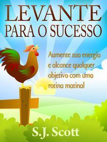 Levante para o Sucesso: Aumente sua energia e alcance objetivos com uma rotina matinal