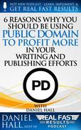 6 Reasons Why You Should be Using Public Domain to Profit More in Your Writing and Publishing Efforts