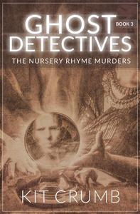 Ghost Detectives: Book III the Nursery Rhyme Murders