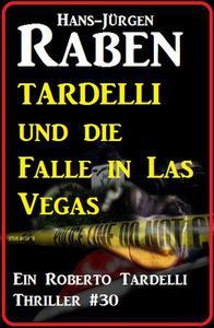 Tardelli und die Falle in Las Vegas: Ein Roberto Tardelli Thriller