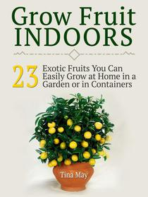 Grow Fruit Indoors: 23  Exotic Fruits You Can Easily Grow at Home in a Garden or in Containers