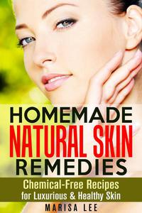 Homemade Natural Skin Remedies: Chemical-Free Recipes for Luxurious & Healthy Skin