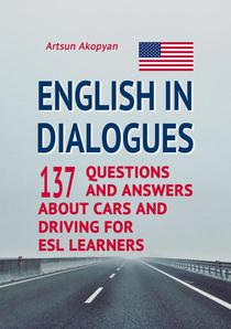 English in Dialogues: 137 Questions and Answers About Cars and Driving for ESL Learners