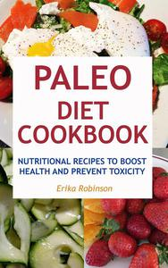 Paleo Diet Cookbook: Nutritional Recipes to Boost Health and Prevent Toxicity