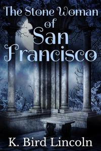 The Stone Woman of San Francisco: A Dark Short Story