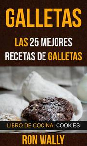 Galletas: Las 25 mejores recetas de galletas (Libro de cocina: Cookies)