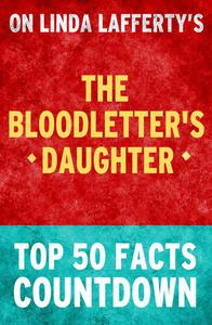 The Bloodletter's Daughter: Top 50 Facts Countdown