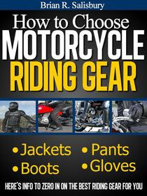 How to Choose Motorcycle Riding Gear That's Right For You