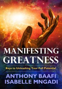 Manifesting Greatness: Keys to Unleashing Your Full Potential